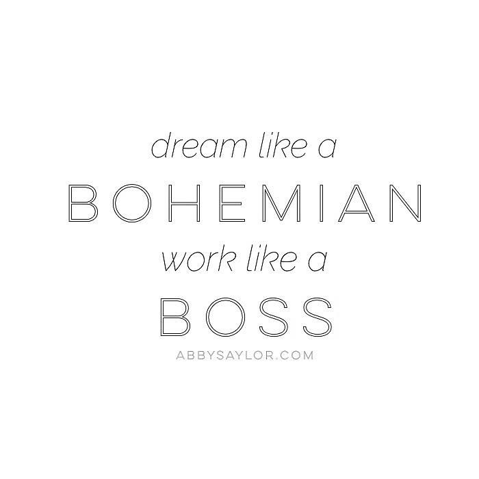 dream like a bohemian work like a boss